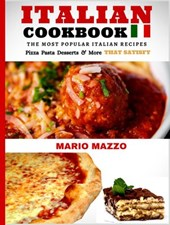Italian Cookbook: Famous Italian Recipes That Satisfy: Pizza Pasta Desserts More