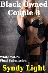 Black Owned Couple 8 - White Wife's Final Submission | Syndy Light |