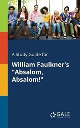 "A Study Guide for William Faulkner's ""Absalom, Absalom!"" 