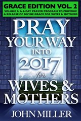 Pray Your Way Into 2017 for Wives & Mothers (Grace Edition) Volume 2 | John Miller |