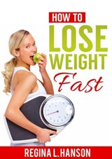 How to Lose Weight Fast | Regina L. Hanson |