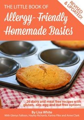 Homemade Basics: 26 Dairy and Meat Free Recipes with Gluten, Soy, Egg and Nut Free Options (The Little Book of Allergy-Friendly Recipes)