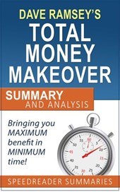 The Total Money Makeover by Dave Ramsey: Summary and Analysis | SpeedReader Summaries |