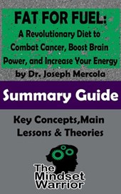 Fat for Fuel: A Revolutionary Diet to Combat Cancer, Boost Brain Power, and Increase Your Energy : by Joseph Mercola | The Mindset Warrior Summary Guide (( Ketogenic Diet, Metabolic Diet, Mitochondria