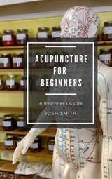 Acupuncture for Beginners | James Smith |