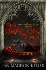 The Dragon Tax (Dragonsbane Saga, #1) | Madison Keller |