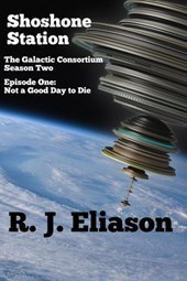 Shoshone Station #1: Not a Good Day to Die (The Galactic Consortium, #10)