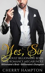 Yes, Sir: New Adult Billionaire BDSM Dark Romance Megabundle | Cherry Hampton |