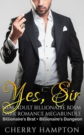 Yes, Sir: New Adult Billionaire BDSM Dark Romance Megabundle