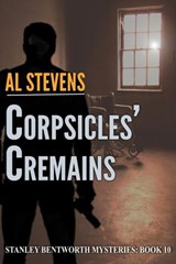 Corpsicles' Cremains (Stanley Bentworth mysteries, #10) | Al Stevens |