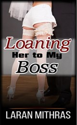 Loaning Her To My Boss | Laran Mithras |