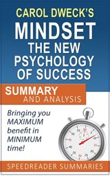 Carol Dweck's Mindset The New Psychology of Success: Summary and Analysis | SpeedReader Summaries |
