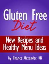 Gluten Free Diet:  New Recipes and Healthy Menu Ideas!