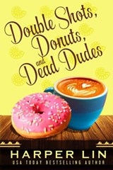 Double Shots, Donuts, and Dead Dudes | Harper Lin |