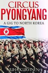 Circus Pyongyang - A gig to North Korea