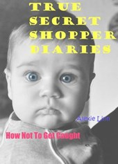 True Secret Shopper Diaries -- How NOT To Get Caught (Your Plucky New Life -- On Purpose, #2)