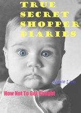 True Secret Shopper Diaries -- How NOT To Get Caught (Your Plucky New Life -- On Purpose, #2) | Alexie Linn |