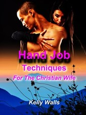 Hand Job Techniques For A Christian Wife