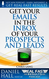 Get Your Emails in the Inbox of Your Prospects and Leads (Real Fast Results, #68)