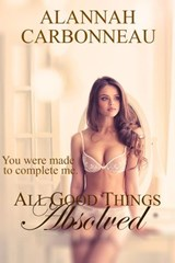 All Good Things Absolved (A Billionaire Romance - Book Three) | Alannah Carbonneau |