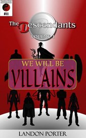 The Descendants #11 - We Will Be Villains (The Descendants Main Series, #11) | Landon Porter |