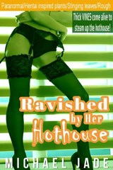 Ravished by Her Hothouse | Michael Jade |