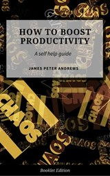 How to Boost Productivity (Self Help) | James Peter Andrews |