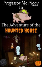 Professor Mc Piggy in the Adventure of the Haunted House (Professor Mc Piggy Adventures) | Brett DeHoag |