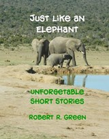 Just Like An Elephant | Robert R. Green |