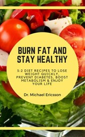 Burn Fat and Stay Healthy: 5:2 Diet Recipes to Lose Weight Quickly, Prevent Diabetes, Boost Metabolism & Enjoy Your Life