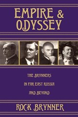Empire and Odyssey: The Brynners in Far East Russia and Beyond | Rock Brynner |