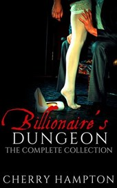 Billionaire's Dungeon: The Complete Collection