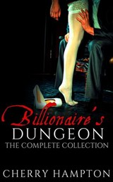 Billionaire's Dungeon: The Complete Collection | Cherry Hampton |