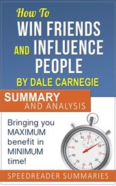 How to Win Friends and Influence People by Dale Carnegie: Summary and Analysis | SpeedReader Summaries |