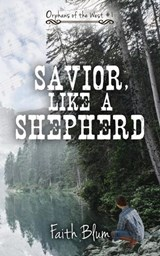 Savior, Like a Shepherd (Orphans of the West) | Faith Blum |