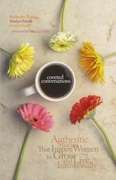 Coveted Conversations: Authentic Stories that Inspire  Women to Grow and Live Intentionally | Shailendra Thomas ; Marilyn Randle ; Jennifer Smith |