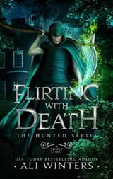 Flirting with Death (The Hunted Series) | Ali Winters |