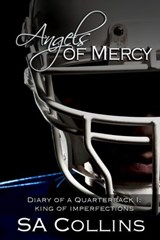 Angels of Mercy - Diary of a Quarterback - Part I: King of Imperfections | Sa Collins |