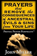 Prevail Prayer Pamphlets: Prayers that Remove the Consequences of Ancestral Evils & Sins from Your Life | John Miller |