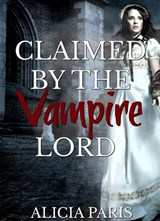 Claimed by the Vampire Lord | Alicia Paris |