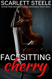 Facesitting Cherry - A First Time Femdom Female Domination Short Story | Scarlett Steele |