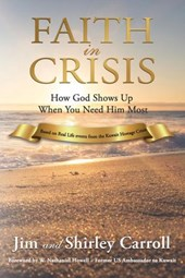 Faith in Crisis: How God Shows Up When You Need Him Most | Jim Carroll ; Shirley Carroll |