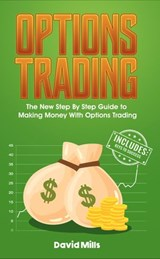 Options Trading: The New Step By Step Guide to Making Money With Options Trading | David Mills |