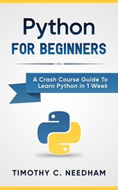 Python: For Beginners A Crash Course Guide To Learn Python in 1 Week