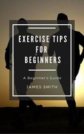 Exercise Tips for Beginners | James Smith |