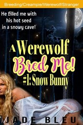 A Werewolf Bred Me! #1: Snow Bunny