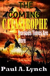 The Coming Catastrophe Perilous Times Are Here | paul lynch |