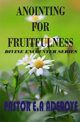 Anointing For Fruitfulness (Divine Encounters Series, #3) | Pastor E. A Adeboye |
