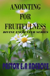 Anointing For Fruitfulness (Divine Encounters Series, #3)