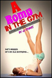 A Romp in the Gym (A Story of Unprotected Passion) | Jj Stuart |
